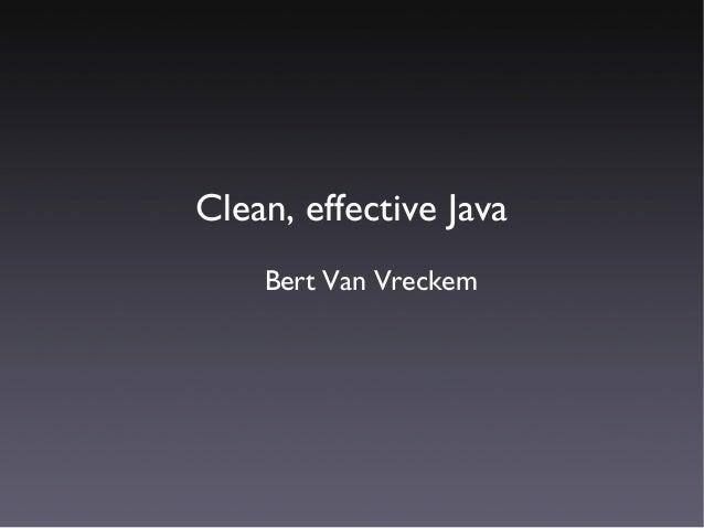 Clean, effective Java    Bert Van Vreckem