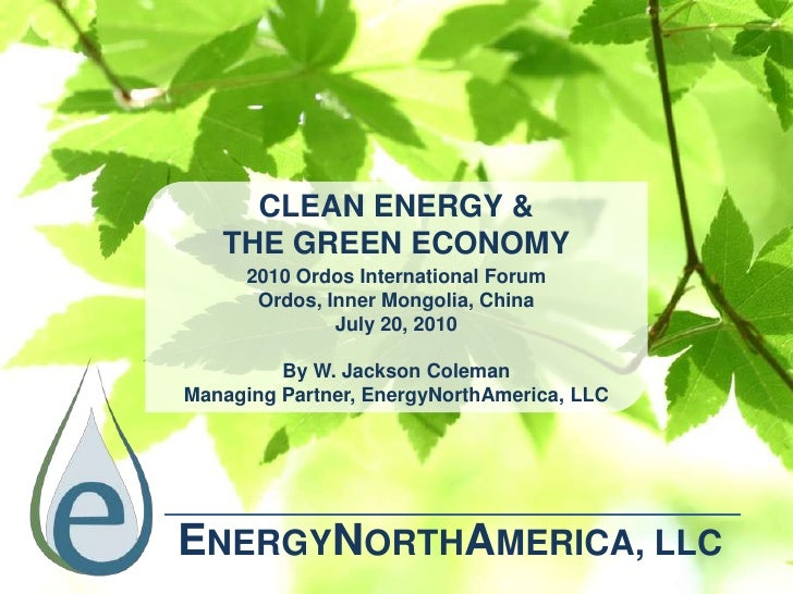 CLEAN ENERGY &<br />THE GREEN ECONOMY<br />2010 Ordos International Forum<br />Ordos, Inner Mongolia, China<br />July 20, ...