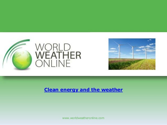 www.worldweatheronline.com Clean energy and the weather