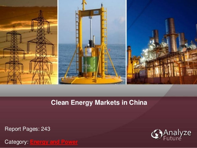 Clean Energy Markets in China Report Pages: 243 Category: Energy and Power