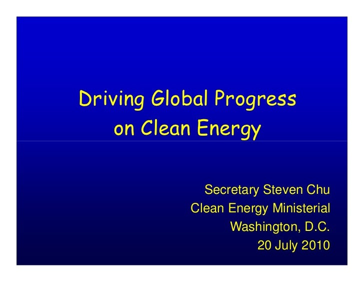 Driving Global Progress     on Clean Energy               Secretary Steven Chu            Clean Energy Ministerial        ...