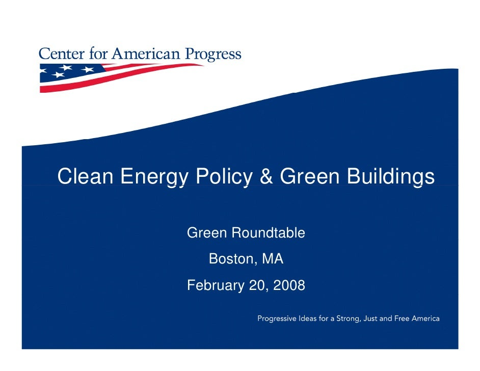 Clean Energy Policy & Green Buildings              Green Roundtable                Boston, MA             February 20, 200...