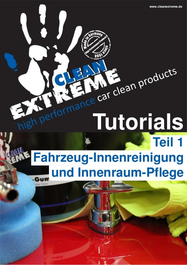 www.cleanextreme.de  Tutorials Teil 1 Fahrzeug-Innenreinigung und Innenraum-Pflege