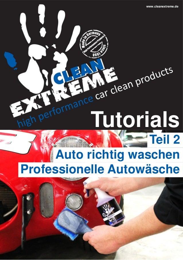 www.cleanextreme.de  Tutorials Teil 2 Auto richtig waschen Professionelle Autowäsche