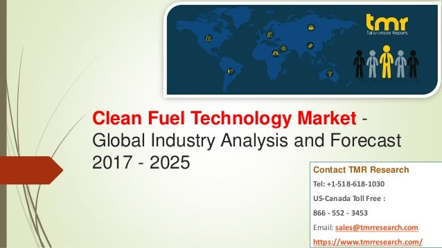 Clean Fuel Technology Market - Global Industry Analysis and Forecast 2017 - 2025 Contact TMR Research Tel: +1-518-618-1030...