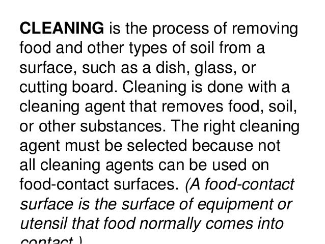 CLEANING is the process of removing food and other types of soil from a surface, such as a dish, glass, or cutting board. ...