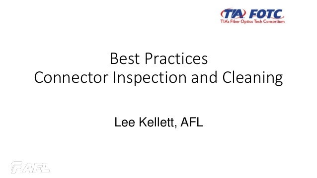 Best Practices Connector Inspection and Cleaning Lee Kellett, AFL