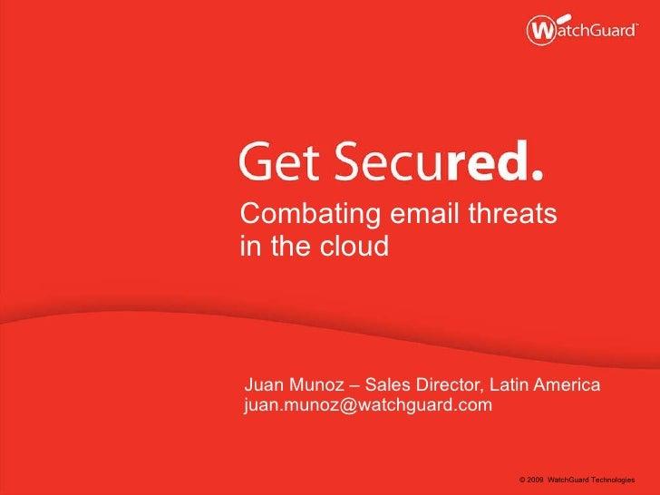 <ul><li>Combating email threats  </li></ul><ul><li>in the cloud </li></ul><ul><li>Juan Munoz – Sales Director, Latin Ameri...