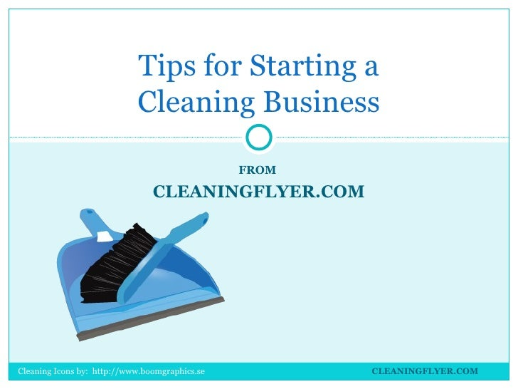 Tips for Starting a                            Cleaning Business                                                FROM      ...