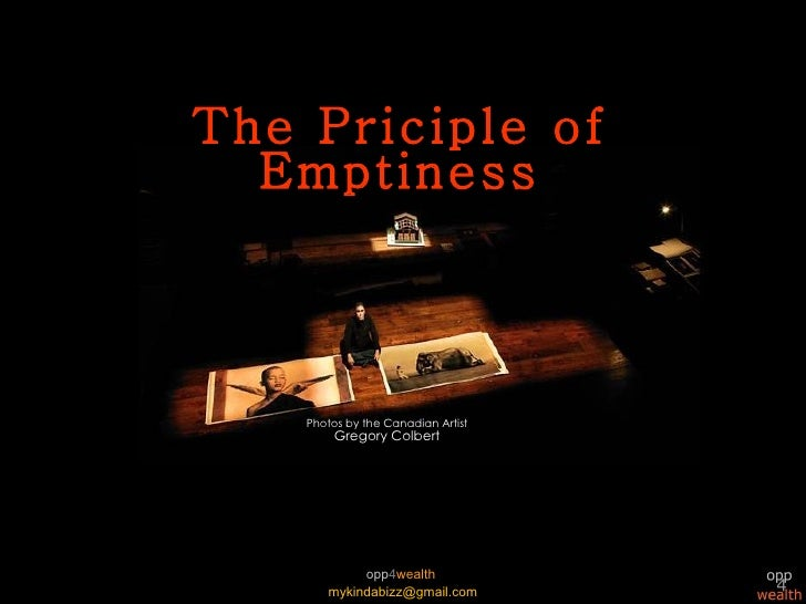 The Priciple of Emptiness Photos by the Canadian A rtist Gregory Colbert [email_address] opp 4 wealth