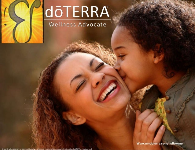 Www.mydoterra.com/followme All words with trademark or registered trademark symbols are trademarks or registered trademark...