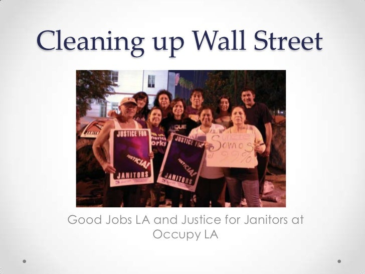 Cleaning up Wall Street  Good Jobs LA and Justice for Janitors at               Occupy LA