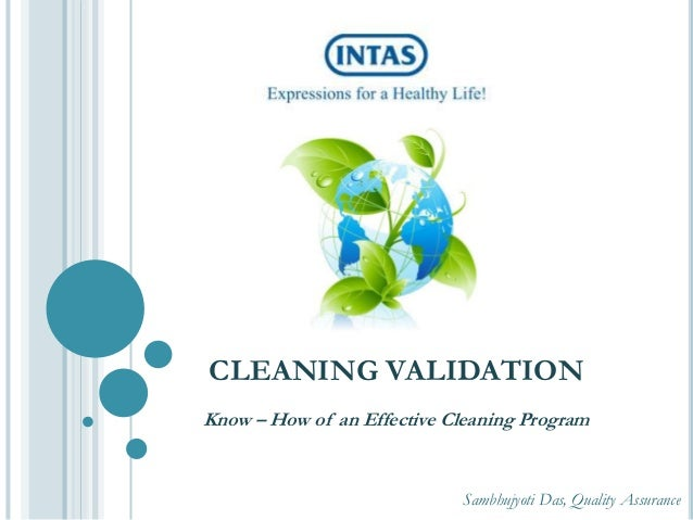 Know – How of an Effective Cleaning Program Sambhujyoti Das, Quality Assurance CLEANING VALIDATION