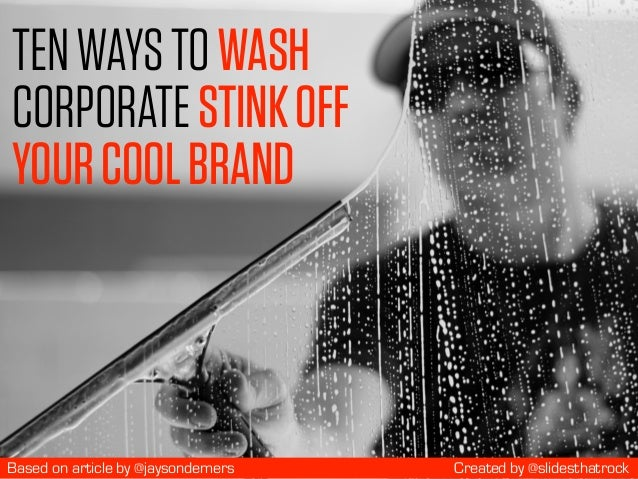 TENWAYSTOWASH CORPORATESTINKOFF YOURCOOLBRAND Created by @slidesthatrockBased on article by @jaysondemers