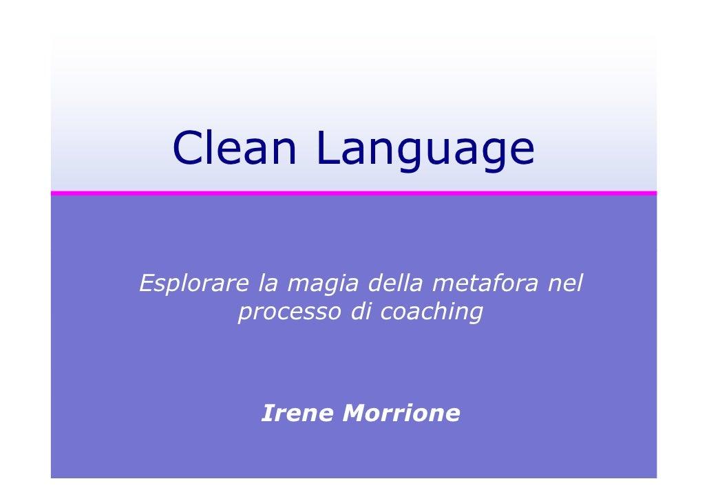 Clean LanguageEsplorare la magia della metafora nel        processo di coaching          Irene Morrione