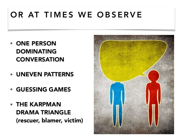 O R AT T I M E S W E O B S E R V E • ONE PERSON DOMINATING CONVERSATION • UNEVEN PATTERNS • GUESSING GAMES • THE KARPMAN D...