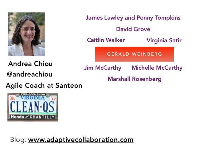 Andrea Chiou @andreachiou Blog: www.adaptivecollaboration.com Agile Coach at Santeon Virginia Satir G E R A L D W E I N B ...