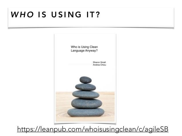 W H O I S U S I N G I T ? https://leanpub.com/whoisusingclean/c/agileSB