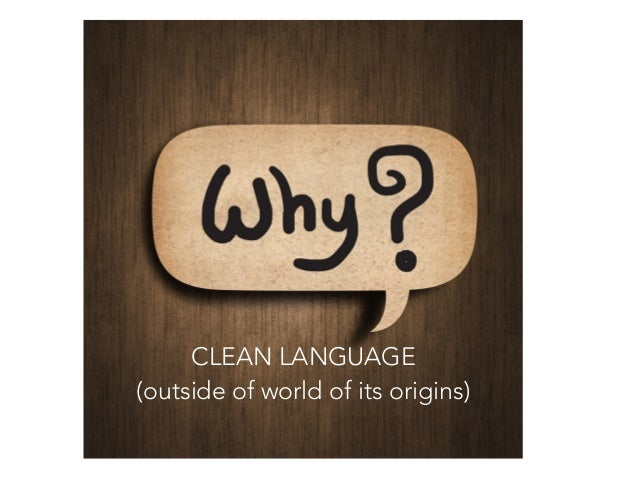 CLEAN LANGUAGE (outside of world of its origins)