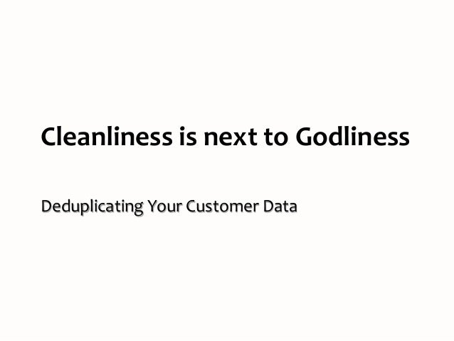 cleanliness is next to godliness jpg cb  cleanliness is next to godliness deduplicating your customer data