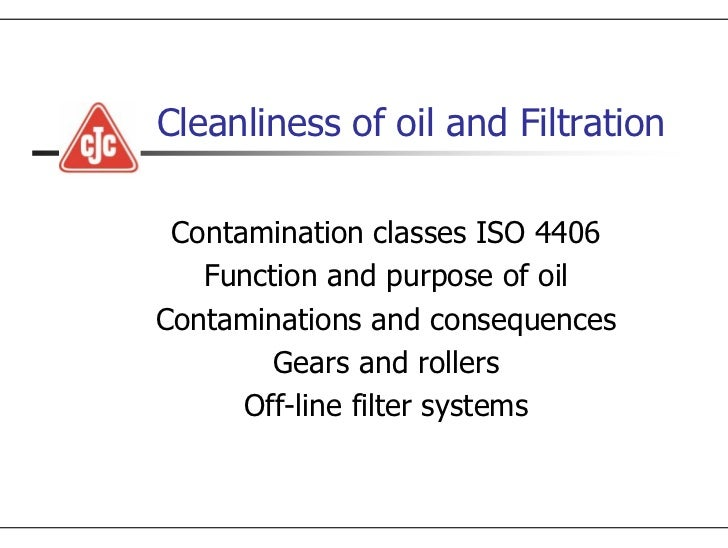 Cleanliness of oil and Filtration   Contamination classes ISO 4406    Function and purpose of oil Contaminations and conse...