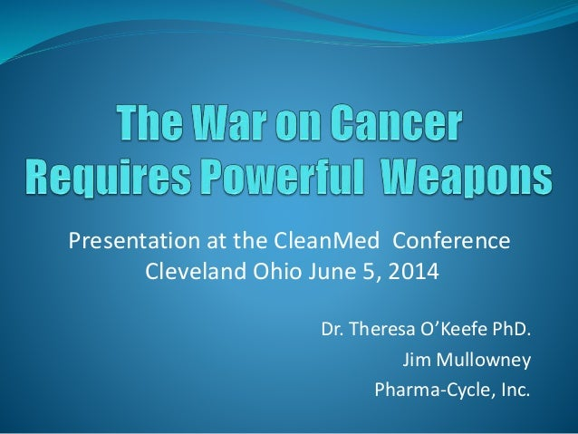 Dr. Theresa O'Keefe PhD. Jim Mullowney Pharma-Cycle, Inc. Presentation at the CleanMed Conference Cleveland Ohio June 5, 2...