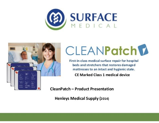 CleanPatch – Product Presentation Henleys Medical Supply (2014) First-in-class medical surface repair for hospital beds an...