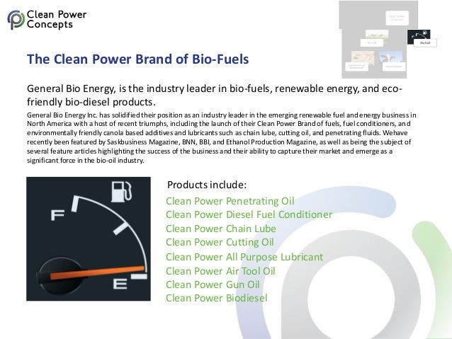 The Clean Power Brand of Bio-Fuels General Bio Energy, is the industry leader in bio-fuels, renewable energy, and eco- fri...
