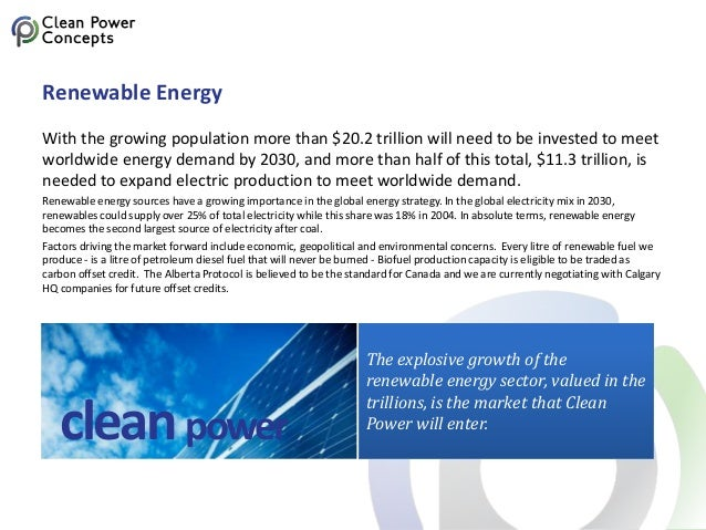 The explosive growth of the renewable energy sector, valued in the trillions, is the market that Clean Power will enter. R...