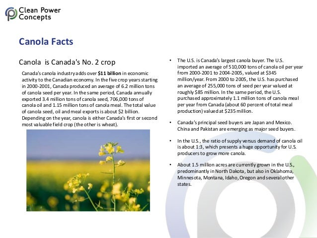 Canola Facts Canola is Canada's No. 2 crop • The U.S. is Canada's largest canola buyer. The U.S. imported an average of 51...