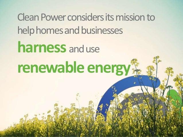 CleanPowerconsidersitsmissionto helphomesandbusinesses harnessanduse renewableenergy