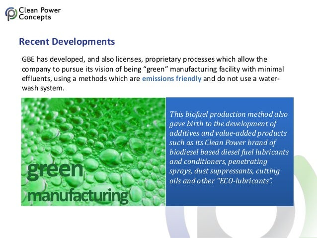 Recent Developments GBE has developed, and also licenses, proprietary processes which allow the company to pursue its visi...