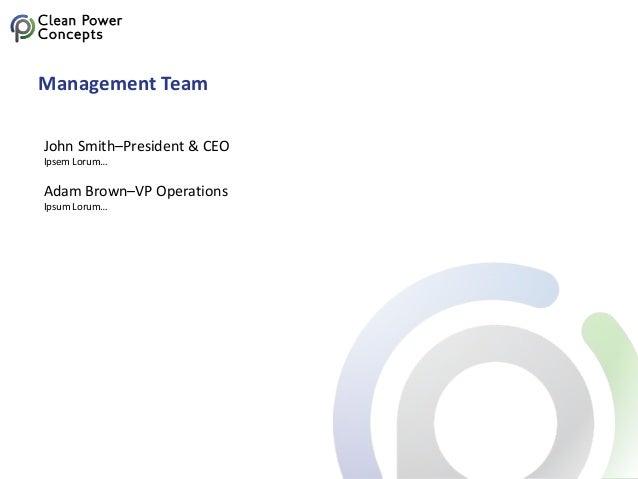 Management Team John Smith–President & CEO Ipsem Lorum… Adam Brown–VP Operations Ipsum Lorum…