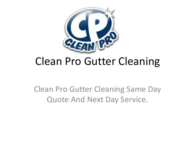 Clean Pro Gutter Cleaning Clean Pro Gutter Cleaning Same Day Quote And Next Day Service.