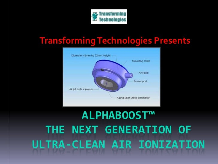 Transforming Technologies Presents        ALPHABOOST™  THE NEXT GENERATION OFULTRA-CLEAN AIR IONIZATION