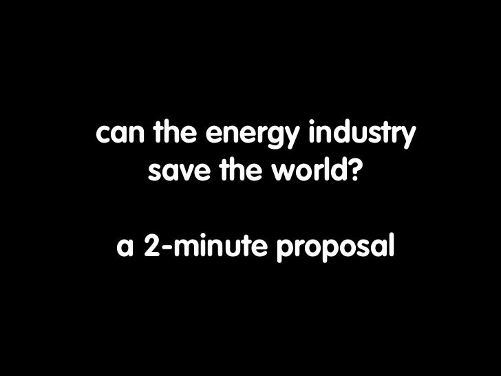 can the energy industry    save the world?   a 2-minute proposal