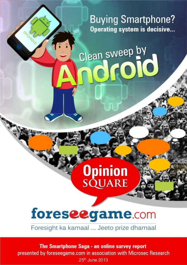THE SMARTPHONE SAGA – A Survey Report A report by foreseegame.com & Microsec Research 25th June 2013 | 1 25th June 2013