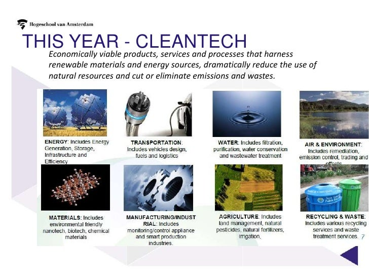 This year - CLEANTECH<br />Economically viable products, services and processes that harness renewable materials and energ...