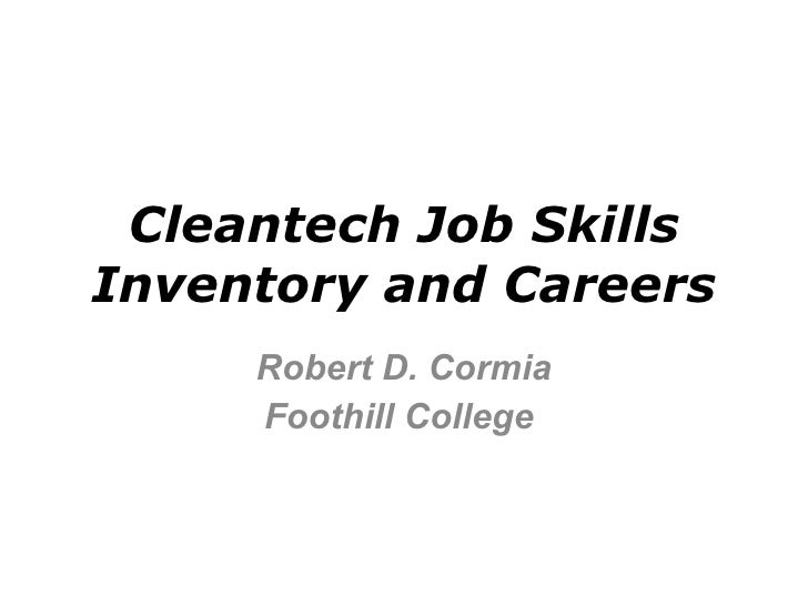 Cleantech Job Skills Inventory and Careers Robert D. Cormia Foothill College