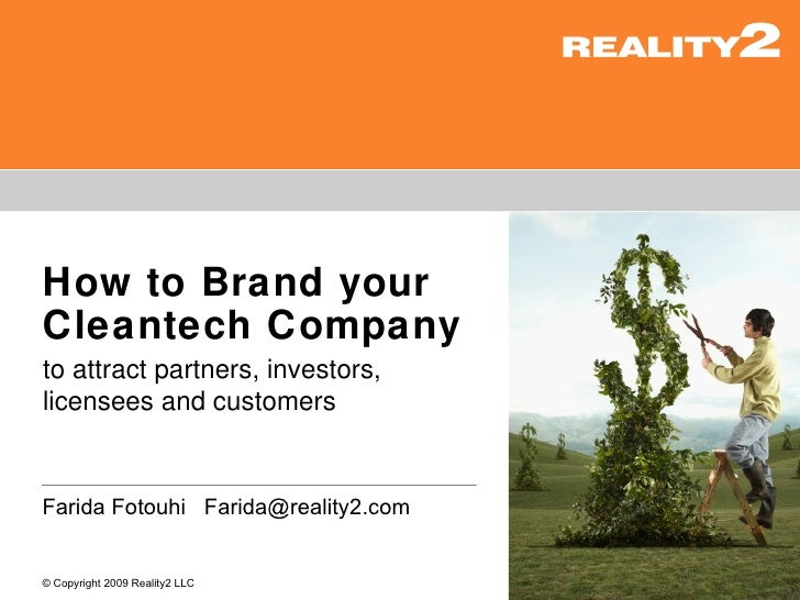 How to Brand your Cleantech Company to attract partners, investors, licensees and customers   Farida Fotouhi Farida@realit...