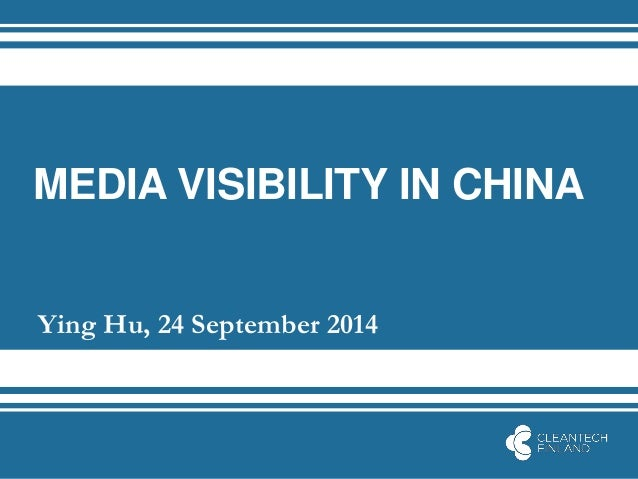 MEDIA VISIBILITY IN CHINA  Ying Hu, 24 September 2014