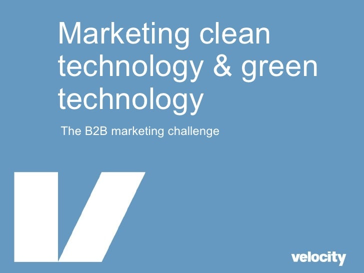 Marketing clean technology & green technology The B2B marketing challenge