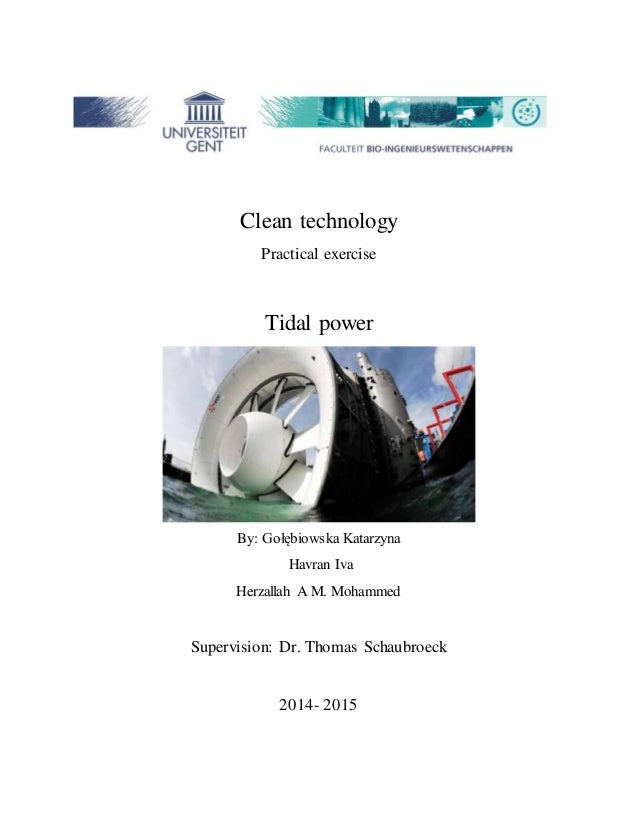 Clean technology Practical exercise Tidal power By: Gołębiowska Katarzyna Havran Iva Herzallah A M. Mohammed Supervision: ...