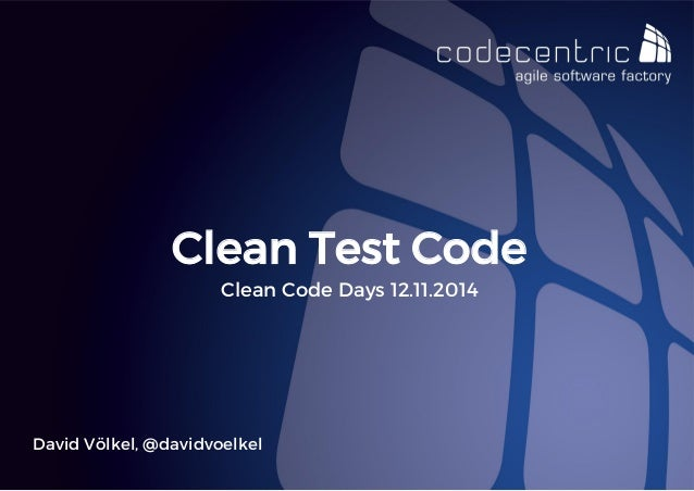 David Völkel, @davidvoelkel  Clean Test Code  Clean Code Days 12.11.2014