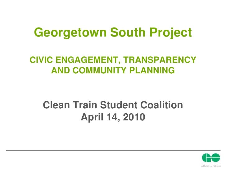 Georgetown South ProjectCIVIC ENGAGEMENT, TRANSPARENCY AND COMMUNITY PLANNING<br />Clean Train Student Coalition<br />Apri...