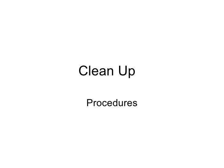 Clean Up  Procedures