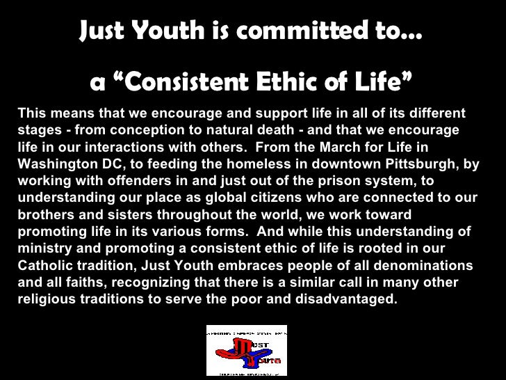 """Just Youth is committed to… a """"Consistent Ethic of Life"""" This means that we encourage and support life in all of its diffe..."""