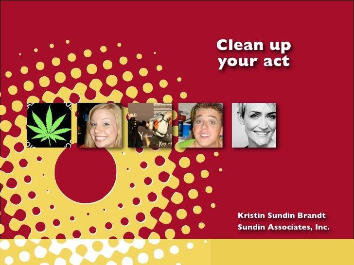 Clean upyour act  Kristin Sundin Brandt  Sundin Associates, Inc.