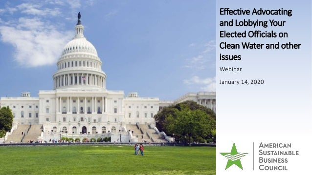 Effective Advocating and Lobbying Your Elected Officials on Clean Water and other issues Webinar January 14, 2020