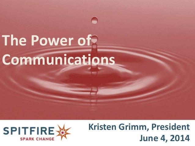 Kristen Grimm, President June 4, 2014 The Power of Communications